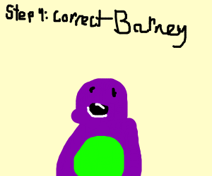 "step 3: barney needs to be... ""corrected""."