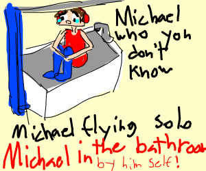 MICHAEL IN THE BATHROOM (singing)