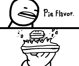I baked you a pie! Oh boy, what flavor?