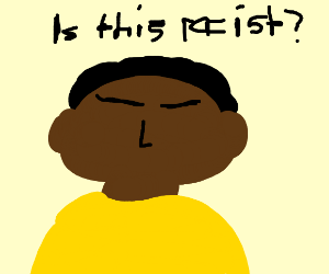 Is this (RACIST)? Meme