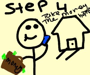 step 4: take the money home