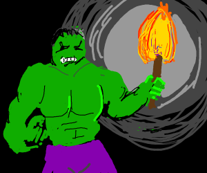 The hulk holding a flaming torch