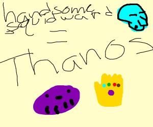 handsome Squidward is Thanos