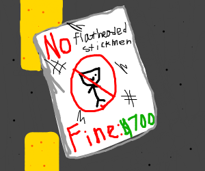 no flat headed stickmen by law