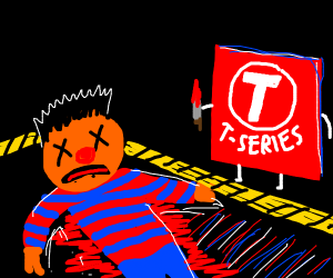T-Series has murdered Ernie.