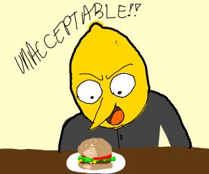 this hamburger is unACCEPTABLLLEEEEEEEEEEE