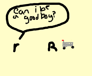 """""""r"""" asks """"R"""" if he can be a good boy"""