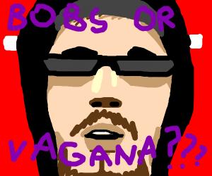 bobs or vagana?