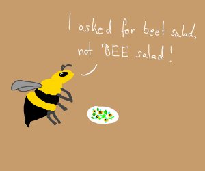 Wasp is confused becused he was served bees f
