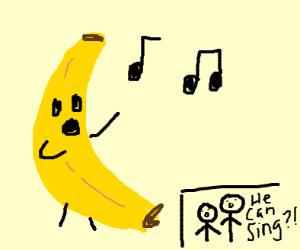 Bananas can sing?