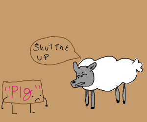 Sheep say shut the up to word pig