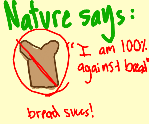 bread goes against nature