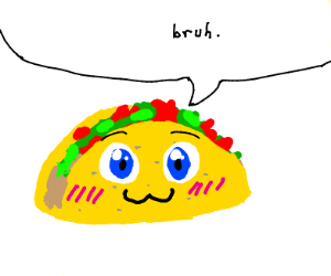 "Cute taco saying ""Bruh"""