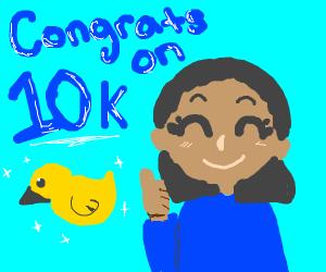 Congrats on 10K ducks