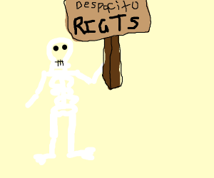 Skeleton protesting for despacito rights