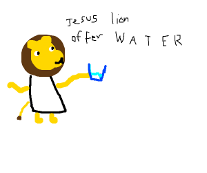 Jesus lion offering you water