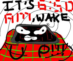 It's 6:50 A.M., wake up!