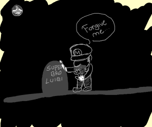 Luigi is dead because of Mario