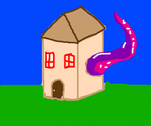 Tentacles in a house