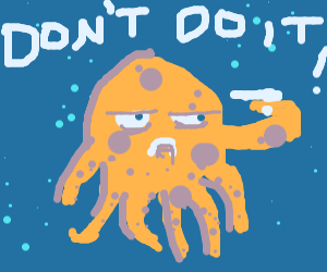 Don't end ur life octopus!!!!!!!!