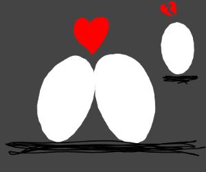 2 eggs in love, 1 broken-hearted egg