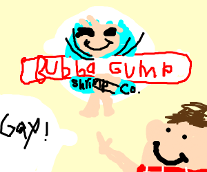 baba gump yump but he gay lol gay