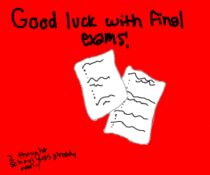 GOOD LUCK ON FINAL EXAMS Y'ALL.