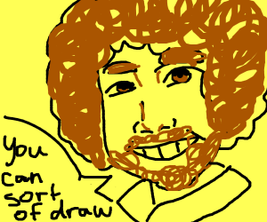 Bob ross tells you that you can sort of draw