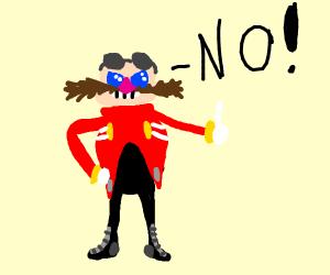 Dr Eggman says NO!