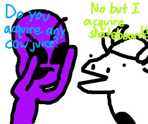 """Purple alien requires """"cow juice"""""""