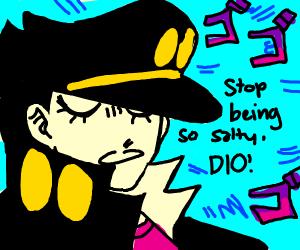 Jotaro menancingly told dio2stopbeingsalty