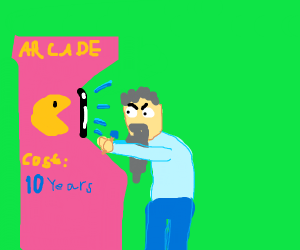 It costs 10 years of your life to play arcade