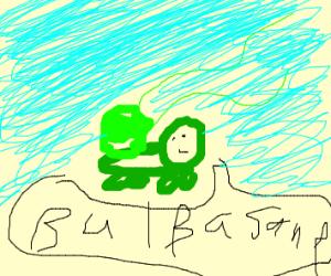 "Bulbasaur saying ""buhbuhsuh"""