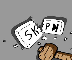 SKIP button is destroyed!