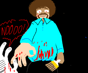 Bob ross Ok hands you to death