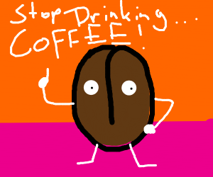cocoa bean says stop drinking coffee