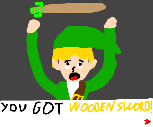 You have received a wooden sword