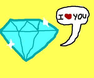 The diamond loves you