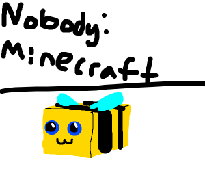 minecraft is like BEE