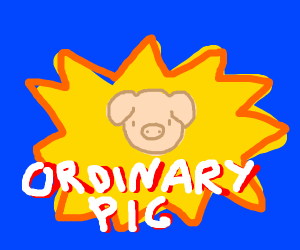 a totally ordinary pig with no magical powers