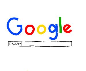 asking google why