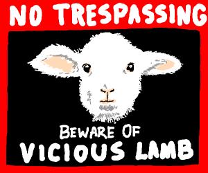 no trespassing beware of viscous lamb