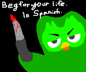 Duolingo: 'Beg for your life, in Spanish'