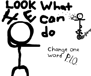 Look what I can do! (Change 1 word PIO)