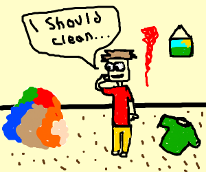 I should clean, man says staring at mess