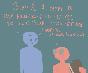 Step 1: eat a book to gain knowledge