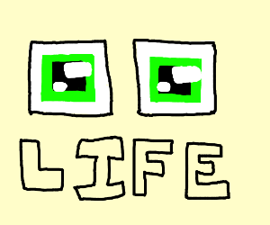 Life = rectangle eyes