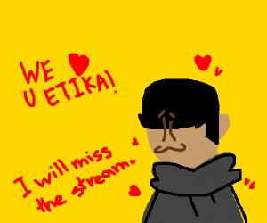 RIP Etika. Thank you x