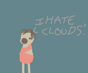 A caveman screaming i hate clouds