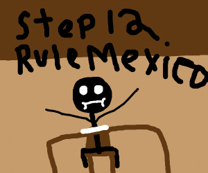 Step 11: Kidnap president of Mexico.